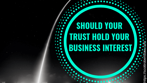 SHOULD YOUR TRUST HOLD YOUR BUSINESS INTEREST