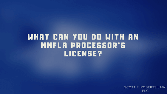 What Can You Do With An MMFLA Processor's License_ (1)