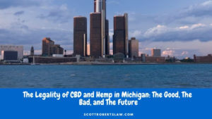 The Legality of CBD and Hemp in Michigan_ The Good, The Bad, and The Future